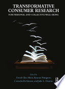 Transformative Consumer Research for Personal and Collective Well Being