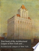 Year Book of the Architectural League of New York  and Catalogue of the     Annual Exhibition