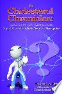 The Cholesterol Chronicles Uncovering The Truth What Your M D Doesn T Know About Statin Drugs And Neuropathy