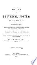History of Provencal Poetry. Tr. with Notes Specimens of Verses in the Original and an Introd. on the Literature of the History of Provencal Poetry