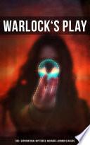 WARLOCK S PLAY  550  Supernatural Mysteries  Macabre   Horror Classics Book PDF