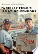 Wrigley Field s Amazing Vendors