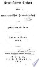 Conversations-lexikon; oder, Encyclopädisches handwörterbuch für gebildete stände ...