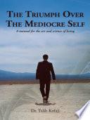 The Triumph Over The Mediocre Self