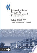 Local Economic and Employment Development Evaluating Local Economic and Employment Development How to Assess What Works among Programmes and Policies