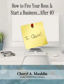 How To Fire Your Boss And Start A Business After 40 book