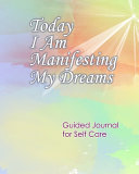 Today I Am Manifesting My Dreams Guided Journal For Self Care