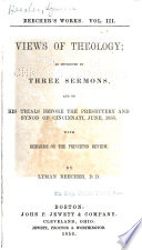 Beecher S Works Views Of Theology As Developed In Three Sermons And On His Trials Before The Presbytery And Synod Of Cincinnati June 1835 With Remarks On The Princeton Review