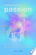 Coming Home to Passion  Restoring Loving Sexuality in Couples with Histories of Childhood Trauma and Neglect