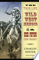 The True Life Wild West Memoir of a Bush-popping Cow Waddy Teenage Runaway From Illinois In The