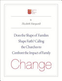 Does the Shape of Families Shape Faith? Scientists Psychologists And Practical Theologians Come Together To