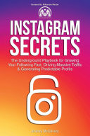 Instagram Secrets: The Underground Playbook for Growing Your Following Fast, Driving Massive Traffic and Generating Predictable Profits