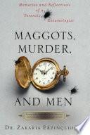 Maggots  Murder  and Men