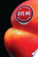 Bite Me : we use to define ourselves. ingestion and...