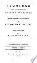 Sammlung bisher noch ungeduckter kleiner Schriften zur älteren Geschichte und Kenntniß des Russischen Reichs
