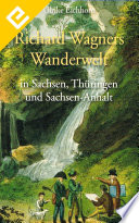 Richard Wagners Wanderwelt in Sachsen  Th  ringen und Sachsen Anhalt
