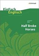 Half Broke Horses  A True Life Novel  EinFach Englisch Textausgaben