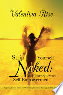 Strip Yourself Naked  Your Journey toward Self Empowerment