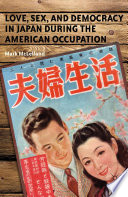 Love  Sex  and Democracy in Japan during the American Occupation