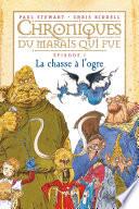 Chroniques Du Marais Qui Pue - Épisode 1 : les ogres pleurnichards, les grenouilles péteuses,...