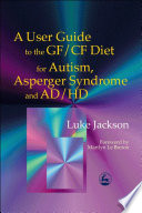 A User Guide to the GF CF Diet for Autism  Asperger Syndrome and AD HD
