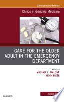 Care For The Older Adult In The Emergency Department, An Issue Of Clinics In Geriatric Medicine, E-Book : drs. michael malone and kevin biese,...