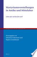Martyriumsvorstellungen in Antike und Mittelalter
