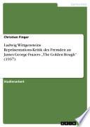 """Ludwig Wittgensteins Repräsentations-Kritik des Fremden an James George Frazers """"The Golden Bough"""" (1937)"""
