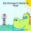 My Dinosaur s Name Is Roar Has A Rambunctious Pet Dinosaur Named Roar Roar