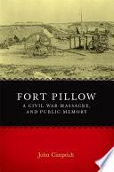 Fort Pillow  a Civil War Massacre  and Public Memory