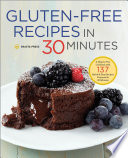 Gluten Free Recipes in 30 Minutes  A Gluten Free Cookbook with 137 Quick   Easy Recipes Prepared in 30 Minutes