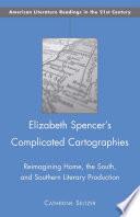 Elizabeth Spencer s Complicated Cartographies