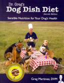 Dr  Greg s Dog Dish Diet  Sensible Nutrition for Your Dog s Health  Second Edition