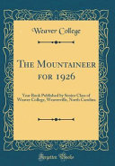The Mountaineer For 1926 Year Book Published By Senior Class Of Weaver College Weaverville North Carolina Classic Reprint  book