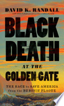 Black Death at the Golden Gate  The Race to Save America from the Bubonic Plague Book PDF