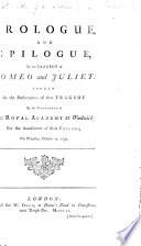 Prologue and epilogue to the tragedy of Romeo and Juliet  spoken     by the Gentlemen of the Royal Acadmey at Woolwich     October 10  1751