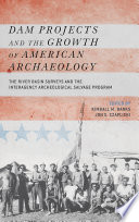 Dam Projects and the Growth of American Archaeology