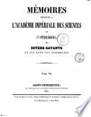 Memoires presentes a l'Academie imperiale des sciences de St.-Petersbourg par divers savans et lus dans ses assemblees avec l'histoire de l'academie pour les annees ...