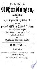 Auserlesene Abhandlungen, praktischen und chirurgischen Innhalts, aus den philosophischen Transaktionen und Sammlungen der Jahre 1719 bis 1744