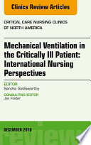 Mechanical Ventilation In The Critically Ill Patient International Nursing Perspectives An Issue Of Critical Care Nursing Clinics Of North America