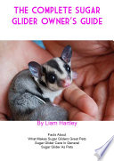 The Complete Sugar Glider Owners Guide   Facts about What makes Sugar Gliders great pets Sugar Glider care in general