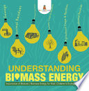 Understanding Biomass Energy Importance Of Biofuels Biomass Energy For Kids Children S Ecology Books