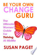Be Your Own Change Guru The Ultimate Women S Guide For Thriving At Midlife