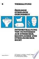 Intensivhaltung von Nutztieren Aus Ethischer, Rechtlicher und Ethologischer Sicht