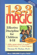 1-2-3 magic - effective discipline for children 2-12.  Thomas W. Phelan. -- 2nd ed. --  Glen Ellyn, Ill., Child Management, Inc., c1995.