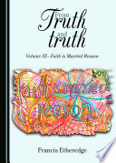 From Truth And Truth : in the nature of faith...