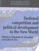 Factional Competition and Political Development in the New World