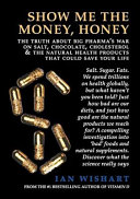 Show Me the Money, Honey: The Truth about Big Pharma's War on Salt, Chocolate, Cholesterol & the Natural Health Products That Could Save Your Li Pharma S War On Salt Chocolate