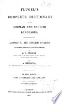 Flügel's Complete Dictionary of the German and English Languages: English and German