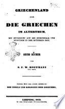 Griechenland und die Griechen im Alterthum mit Rücksicht auf die Schicksale und Zustände in der späteren Zeit von S. F. W. Hoffmann
